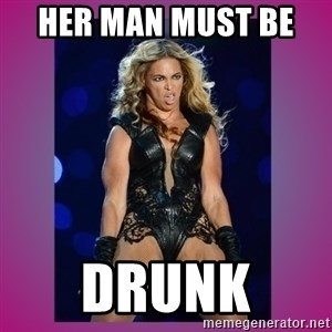 Ugly Beyonce - Her man must be   Drunk