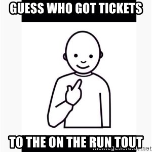 Guess who guy - Guess who got tickets To the On The Run Tout