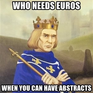 Disdainful King - WHO NEEDS EUROS When you can have abstracts