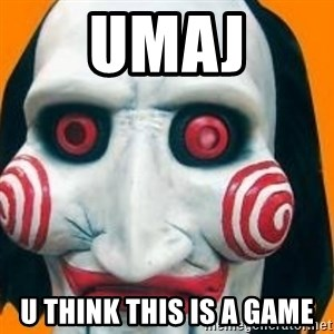 Jigsaw from saw evil - umaj u think this is a game