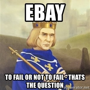 Disdainful King - ebay to fail or not to fail - thats the question