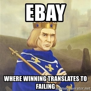 Disdainful King - ebay where winning translates to failing