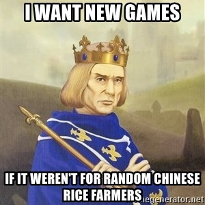 Disdainful King - i want new games if it weren't for random chinese rice farmers