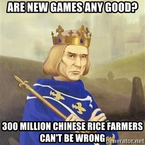 Disdainful King - are new games any good? 300 Million Chinese Rice Farmers Can't Be Wrong