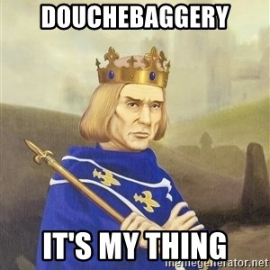 Disdainful King - douchebaggery it's my thing