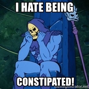 Skeletor sitting - I hate Being  Constipated!