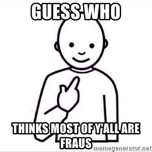 Guess who ? - Guess Who thinks most of y'all are fraus