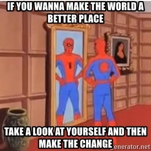Spiderman Mirror - If you wanna make the world a better place take a look at yourself and then make the change