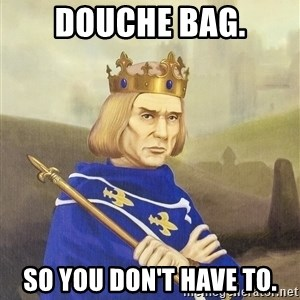 Disdainful King - douche bag. so you don't have to.