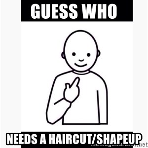Guess who guy - Guess who Needs a haircut/shapeup