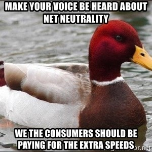 Malicious advice mallard - make your voice be heard about net neutrality we the consumers should be paying for the extra speeds