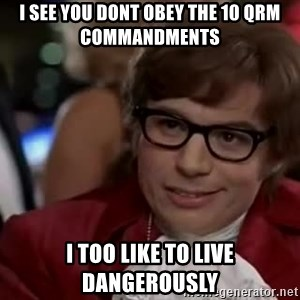 Austin Powers Danger - I SEE YOU DONT OBEY THE 10 QRM COMMANDMENTS I TOO LIKE TO LIVE DANGEROUSLY