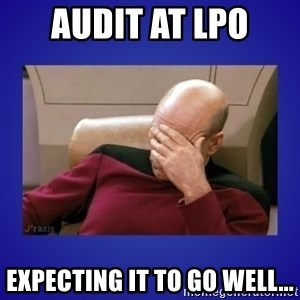 Picard facepalm  - Audit at LPO Expecting it to go well...
