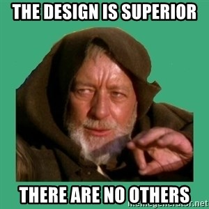 Jedi mind trick - THE DESIGN IS SUPERIOR THERE ARE NO OTHERS