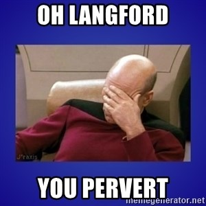 Picard facepalm  - Oh Langford You pervert