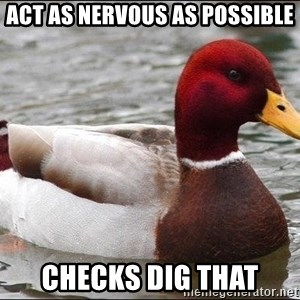 Malicious advice mallard - Act as nervous as possible Checks dig that