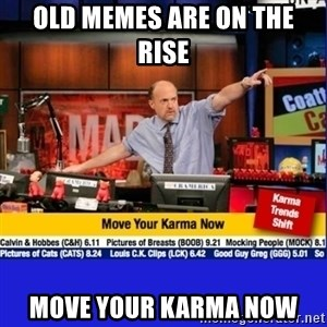 Move Your Karma - Old memes are on the rise  Move your karma now