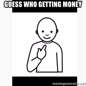 Guess who guy - guess who getting money