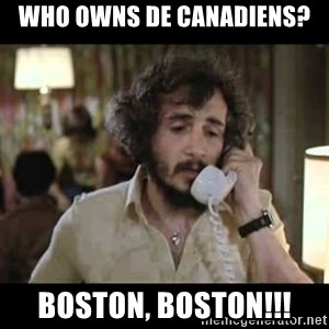 slapshot - Who owns de Canadiens? BOSTON, BOSTON!!!