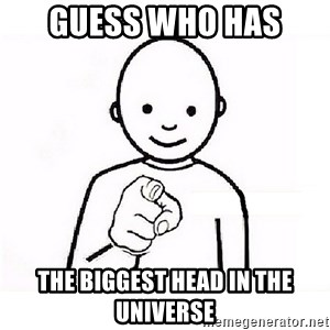 GUESS WHO YOU - Guess who has  the biggest head in the universe