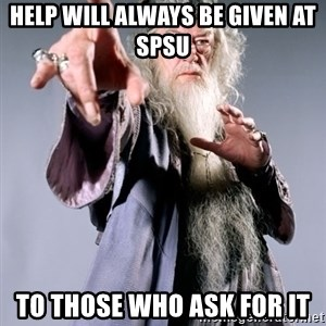 Dumbledore - Help will always be given at spsu to those who ask for it