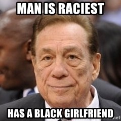 Donald Sterling - Man is raciest  has a black girlfriend