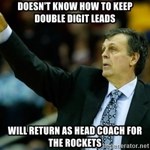 Kevin McFail Meme - doesn't know how to keep double digit leads will return as head coach for the rockets