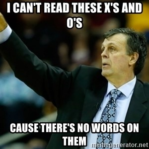 Kevin McFail Meme - i can't read these x's and o's cause there's no words on them
