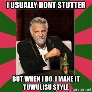 i dont usually - i usually dont stutter but when I do, I make it tuwulisu style