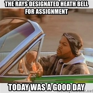 Ice Cube Good Day - the rays designated heath bell for assignment today was a good day