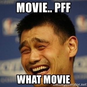 Yaoming - Movie.. pff What Movie