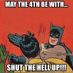 batman slap robin - May the 4th be with... Shut the hell up!!!