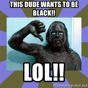 WANNABE BLACK MAN - This dude wants to be black!! Lol!!