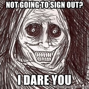 Boogeyman - Not going to sign out? i dare you