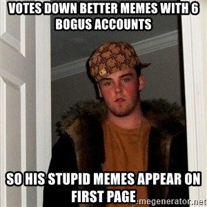 Scumbag Steve - Votes down better memes with 6 bogus accounts So his stupid memes appear on first page