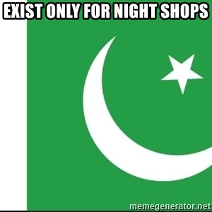 pakistani - exist only for night shops