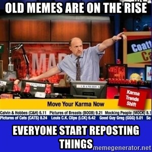 Move Your Karma - old memes are on the rise everyone start reposting things