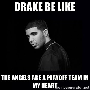 DRAKE - DRAKE BE LIKE THE ANGELS ARE A PLAYOFF TEAM IN MY HEART