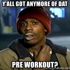 Chappelle crackhead - Y'ALL GOT ANYMORE OF DAT PRE WORKOUT?