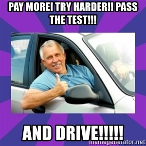 Perfect Driver - Pay more! try harder!! Pass the test!!! and drive!!!!!