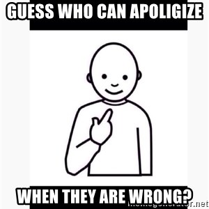 Guess who guy - Guess who can apoligize  When they are wrong?