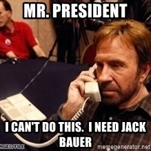 Chuck Norris on Phone - Mr. president i can't do this.  I need jack bauer