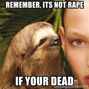 The Rape Sloth - remember, its not rape if your dead