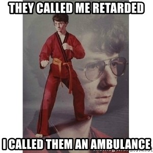 Karate Kid - THEY CALLED ME RETARDED I CALLED THEM AN AMBULANCE