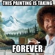 Bob Ross Painting - This painting is taking Forever