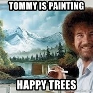 Bob Ross Painting - Tommy is painting  Happy trees