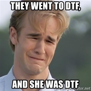 Dawson's Creek - They went to DTF, and she was DTF