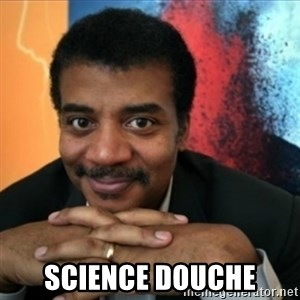 Neil Degrasse-Tyson -  science douche