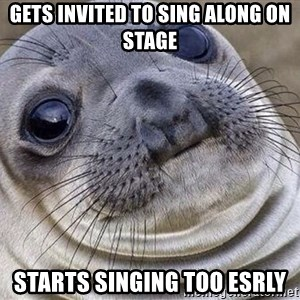 Awkward Moment Seal - Gets invited to sing along on stage Starts singing too esrly