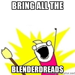 x all the y - Bring all the Blenderdreads